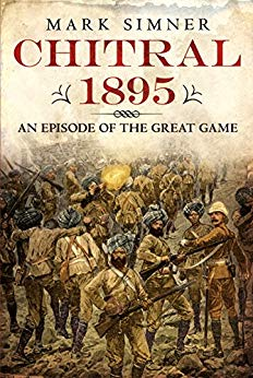 Chitral 1895: An Episode of the Great Game by Mark Simner